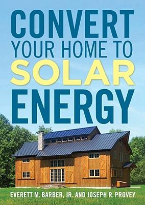 Convert Your Home to Solar Energy By Barber, Everett M., Jr./ Provey, Joseph R.